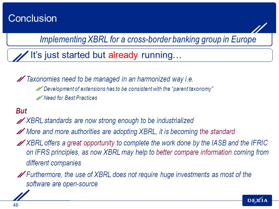 48 Implementing XBRL for a cross-border banking group in Europe Taxonomies need to be managed in an harmonized way i.e. Development of extensions has