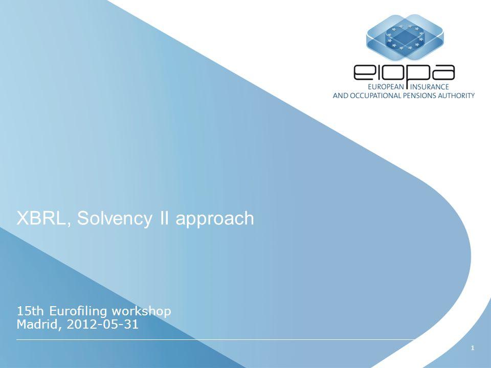 1 XBRL, Solvency II approach 15th Eurofiling workshop Madrid, 2012-05-31