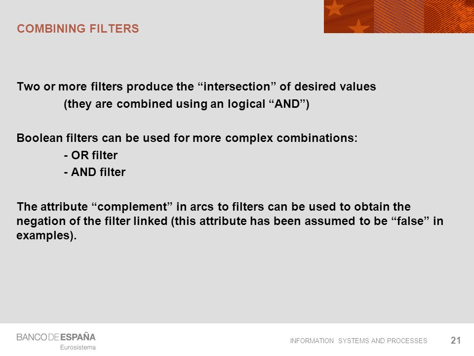 INFORMATION SYSTEMS AND PROCESSES COMBINING FILTERS Two or more filters produce the intersection of desired values (they are combined using an logical