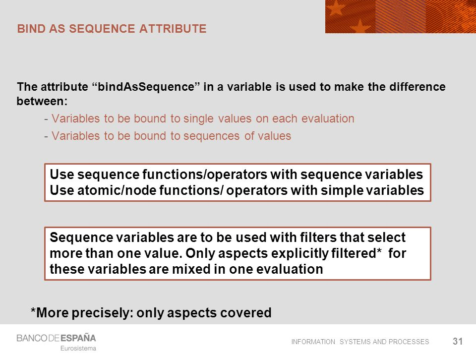 INFORMATION SYSTEMS AND PROCESSES BIND AS SEQUENCE ATTRIBUTE The attribute bindAsSequence in a variable is used to make the difference between: - Vari