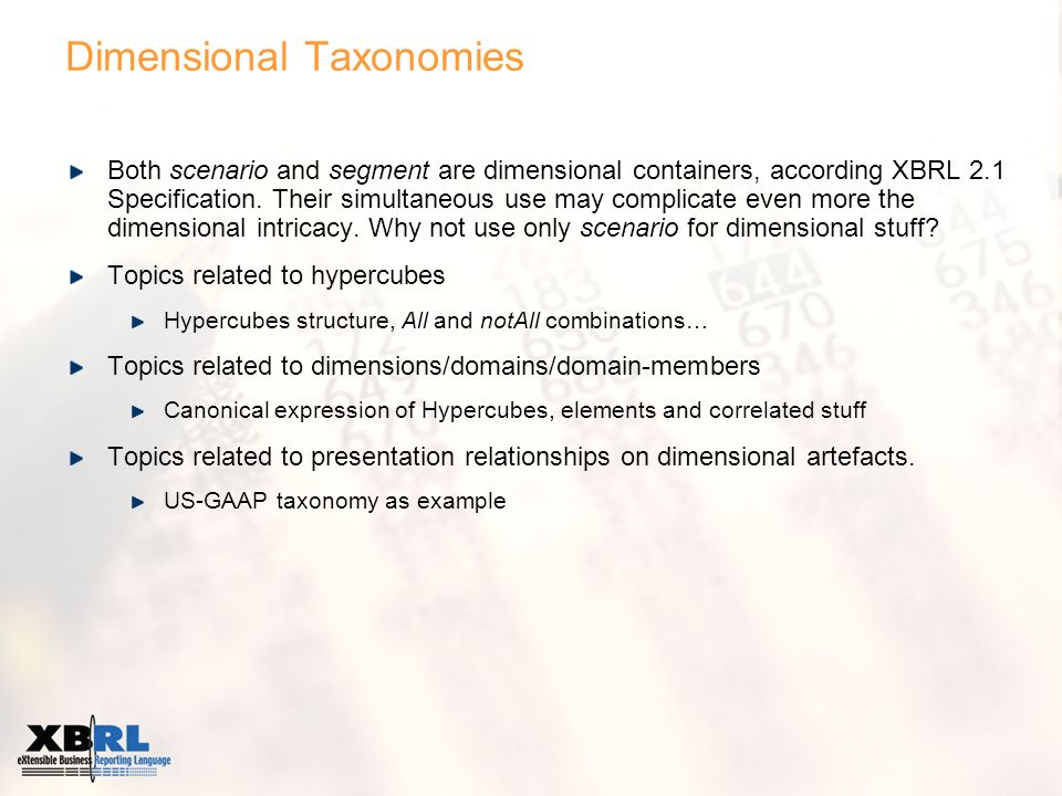 Dimensional Taxonomies Both scenario and segment are dimensional containers, according XBRL 2.1 Specification. Their simultaneous use may complicate e