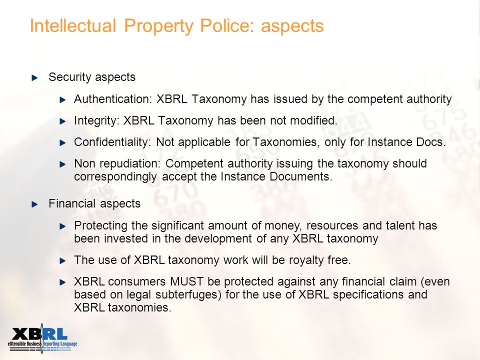 Intellectual Property Police: aspects Security aspects Authentication: XBRL Taxonomy has issued by the competent authority Integrity: XBRL Taxonomy has been not modified.