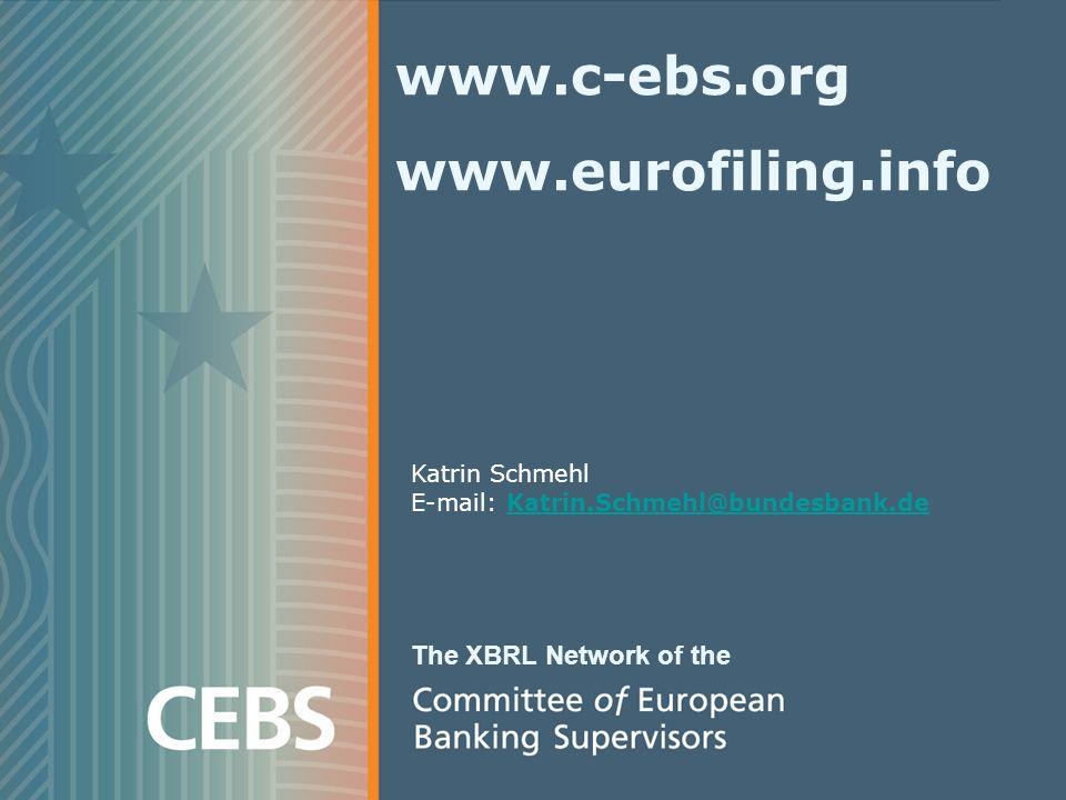 The XBRL Network of the www.c-ebs.org www.eurofiling.info Katrin Schmehl E-mail: Katrin.Schmehl@bundesbank.deKatrin.Schmehl@bundesbank.de