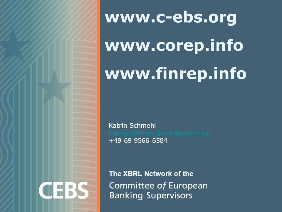 The XBRL Network of the www.c-ebs.org www.corep.info www.finrep.info Katrin Schmehl Katrin.Schmehl@bundesbank.de +49 69 9566 6584