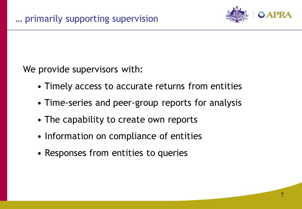 7 We provide supervisors with: Timely access to accurate returns from entities Time-series and peer-group reports for analysis The capability to create own reports Information on compliance of entities Responses from entities to queries … primarily supporting supervision