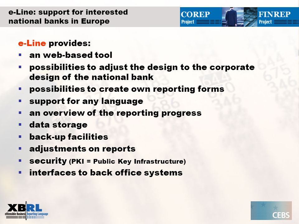 e-Line: support for interested national banks in Europe e-Line provides: an web-based tool possibilities to adjust the design to the corporate design