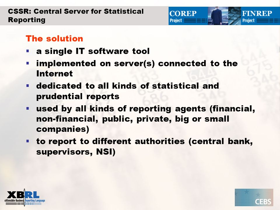 CSSR: Central Server for Statistical Reporting The solution a single IT software tool implemented on server(s) connected to the Internet dedicated to