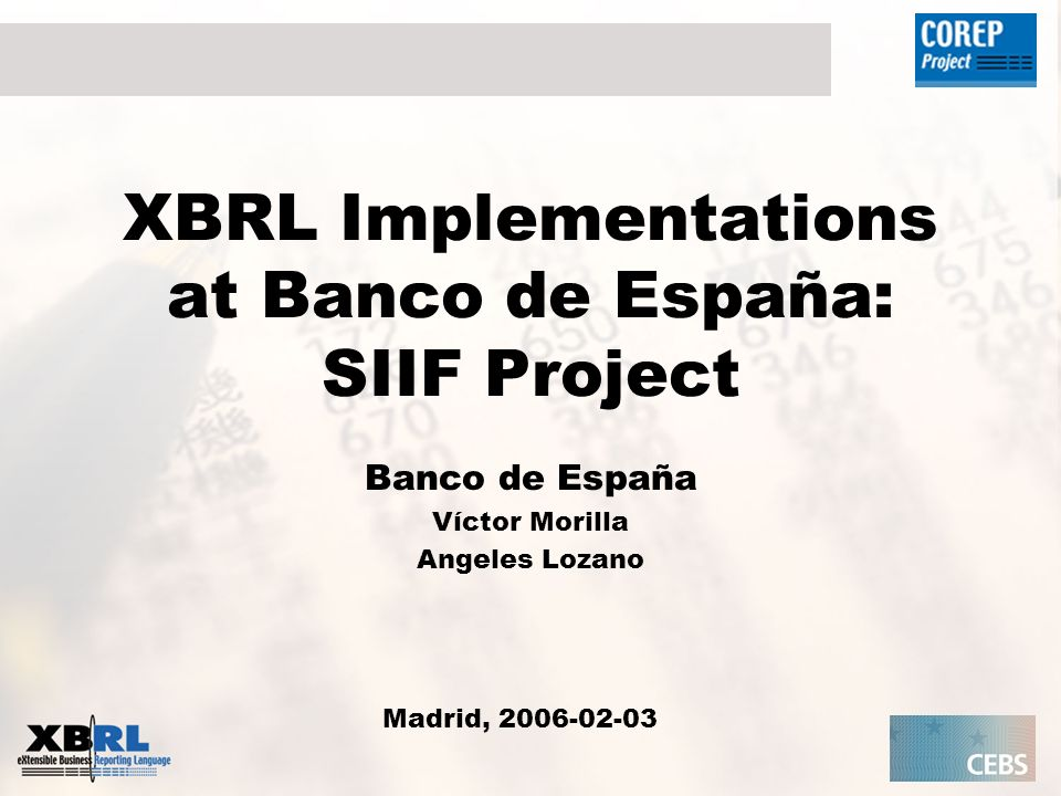 XBRL Implementations at Banco de España: SIIF Project Banco de España Víctor Morilla Angeles Lozano Madrid, 2006-02-03