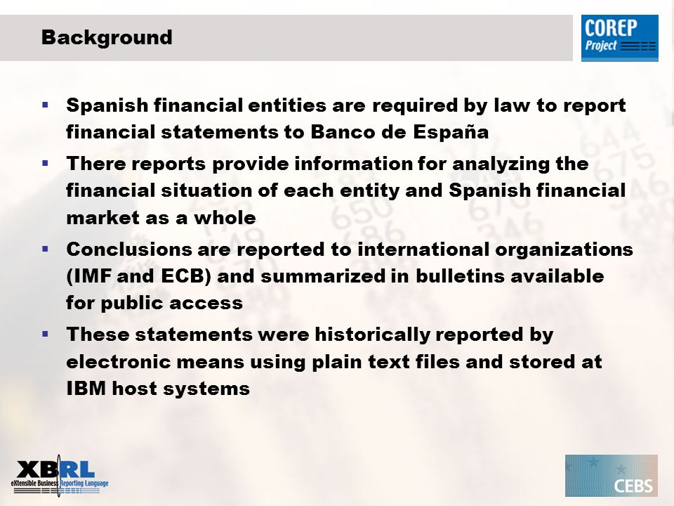 Background Spanish financial entities are required by law to report financial statements to Banco de España There reports provide information for analyzing the financial situation of each entity and Spanish financial market as a whole Conclusions are reported to international organizations (IMF and ECB) and summarized in bulletins available for public access These statements were historically reported by electronic means using plain text files and stored at IBM host systems