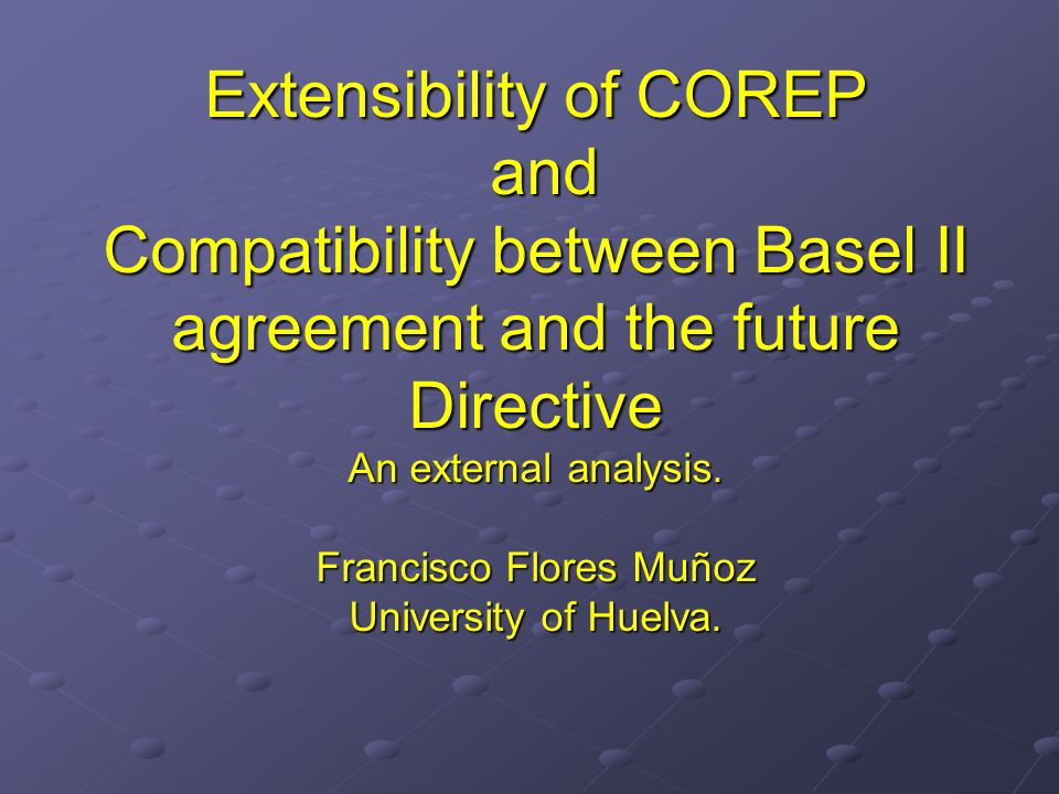 Extensibility of COREP and Compatibility between Basel II agreement and the future Directive An external analysis.