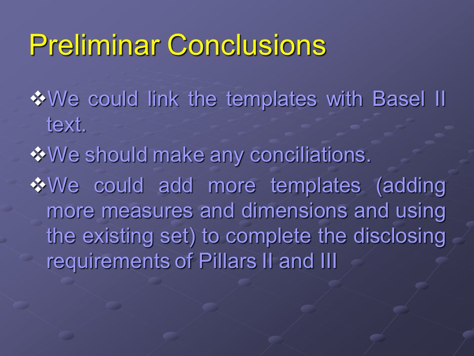 Preliminar Conclusions We could link the templates with Basel II text.