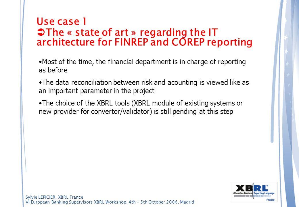 Sylvie LEPICIER, XBRL France VI European Banking Supervisors XBRL Workshop, 4th – 5th October 2006, Madrid Use case 1 The « state of art » regarding t