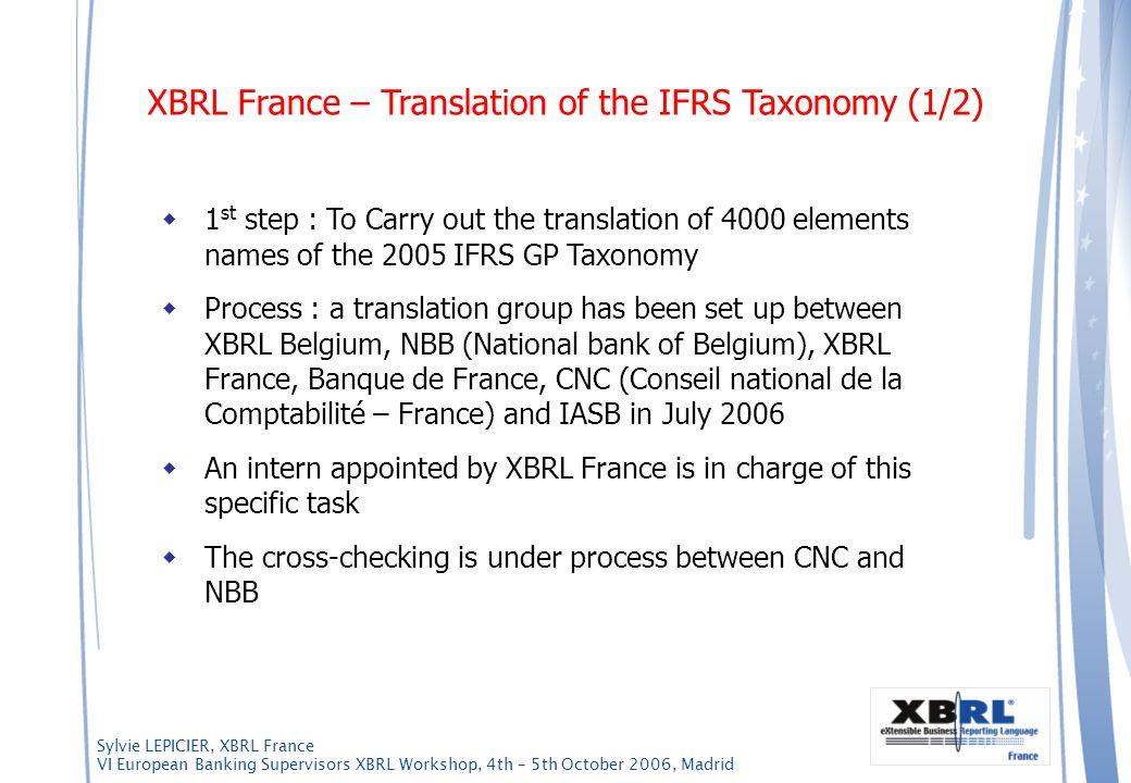 Sylvie LEPICIER, XBRL France VI European Banking Supervisors XBRL Workshop, 4th – 5th October 2006, Madrid 1 st step : To Carry out the translation of
