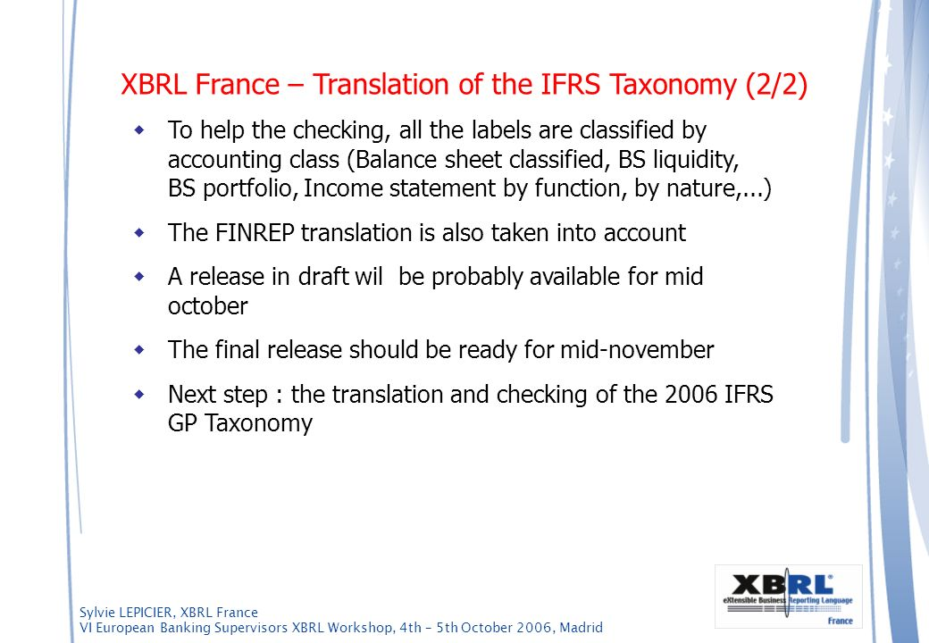 Sylvie LEPICIER, XBRL France VI European Banking Supervisors XBRL Workshop, 4th – 5th October 2006, Madrid To help the checking, all the labels are cl