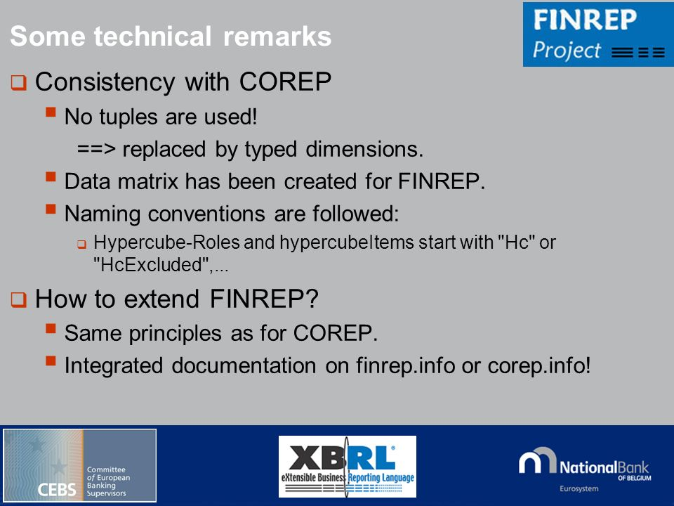 © National Bank of Belgium Consistency with COREP No tuples are used! ==> replaced by typed dimensions. Data matrix has been created for FINREP. Namin