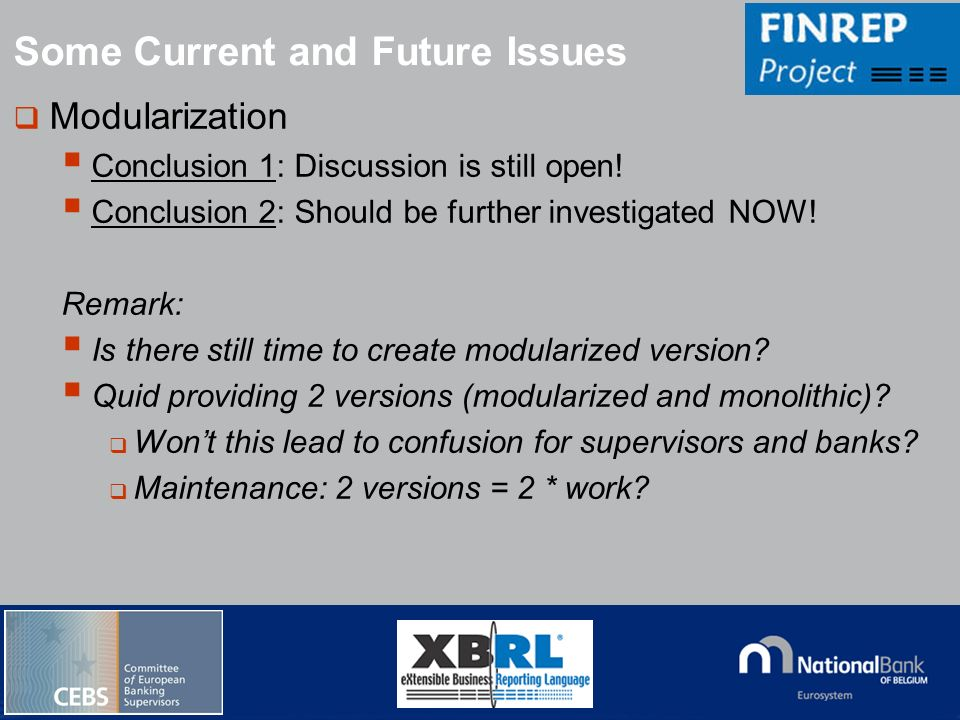 © National Bank of Belgium Modularization Conclusion 1: Discussion is still open! Conclusion 2: Should be further investigated NOW! Remark: Is there s