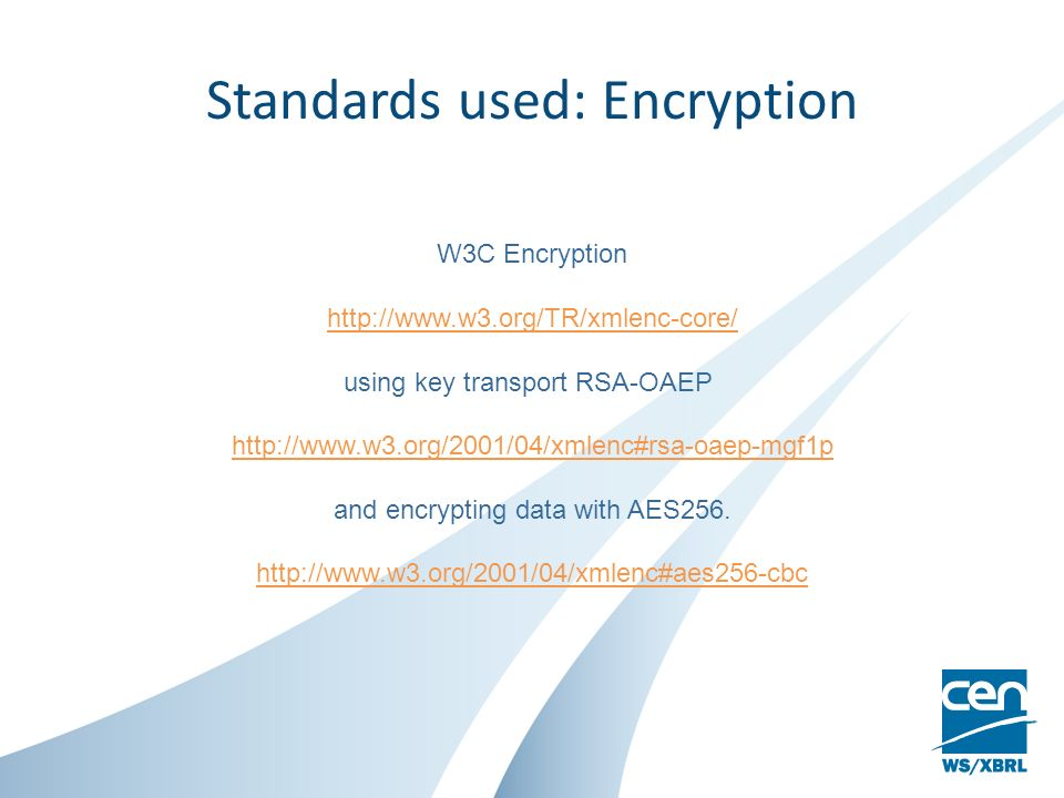 Standards used: Encryption W3C Encryption http://www.w3.org/TR/xmlenc-core/ using key transport RSA-OAEP http://www.w3.org/2001/04/xmlenc#rsa-oaep-mgf1p and encrypting data with AES256.
