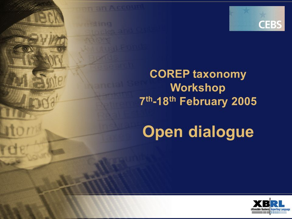 COREP taxonomy Workshop 7 th -18 th February 2005 Open dialogue