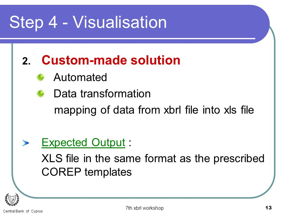 7th xbrl workshop13 2. Custom-made solution Automated Data transformation mapping of data from xbrl file into xls file Expected Output : XLS file in t
