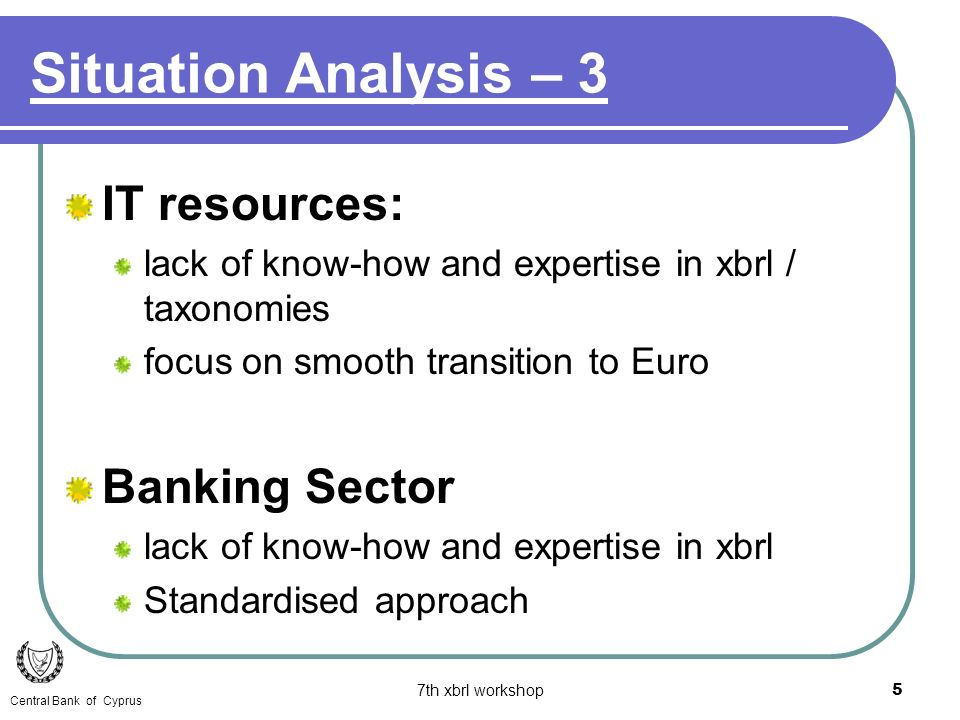 7th xbrl workshop5 IT resources: lack of know-how and expertise in xbrl / taxonomies focus on smooth transition to Euro Banking Sector lack of know-ho