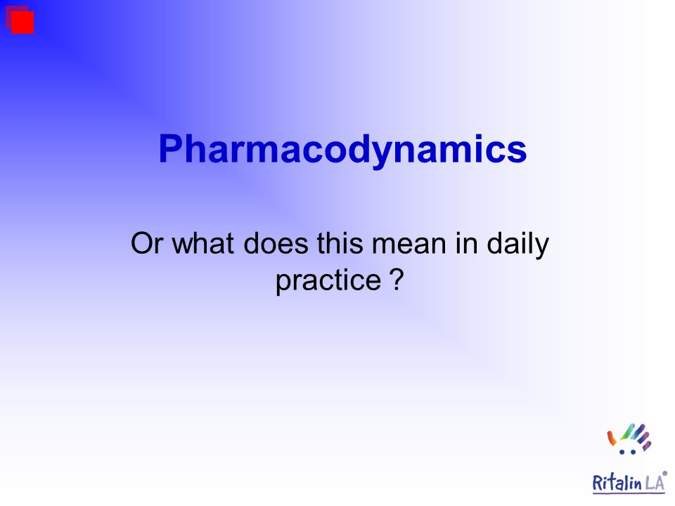 Pharmacodynamics Or what does this mean in daily practice ?