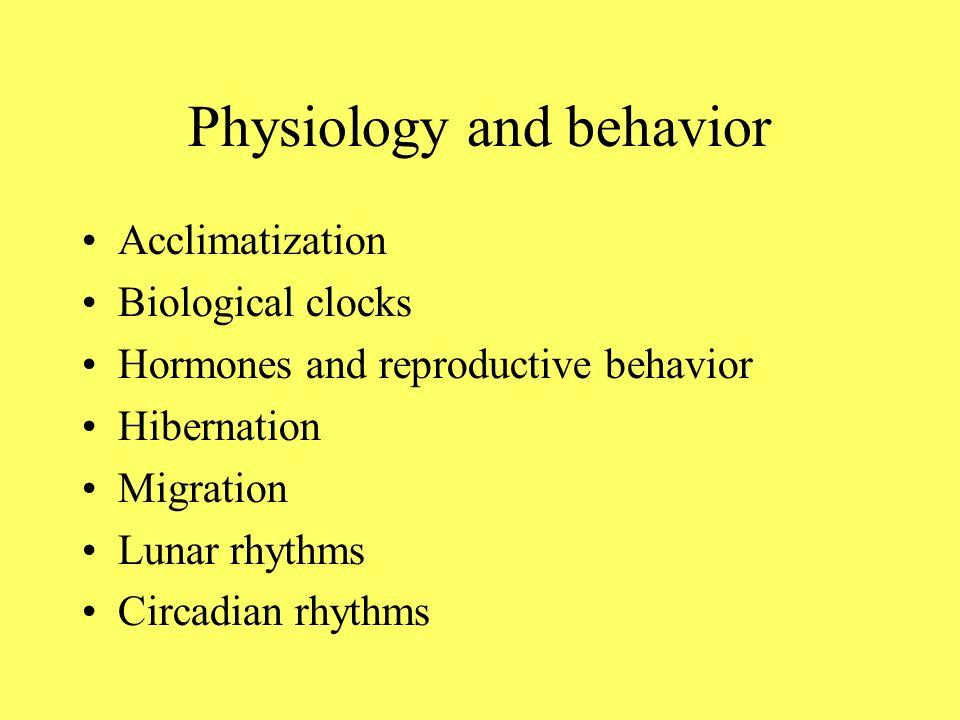 Physiology and behavior Acclimatization Biological clocks Hormones and reproductive behavior Hibernation Migration Lunar rhythms Circadian rhythms