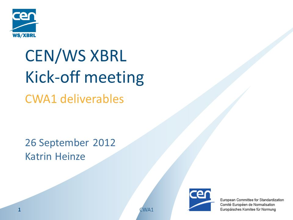 26 September 2012 Katrin Heinze CEN/WS XBRL Kick-off meeting CWA1 deliverables 1CWA1