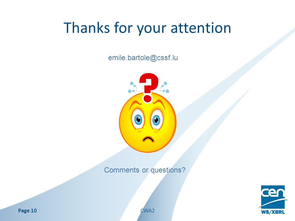 Thanks for your attention Page 10 Comments or questions emile.bartole@cssf.lu CWA2