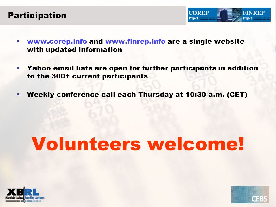 Participation www.corep.info and www.finrep.info are a single website with updated information Yahoo email lists are open for further participants in