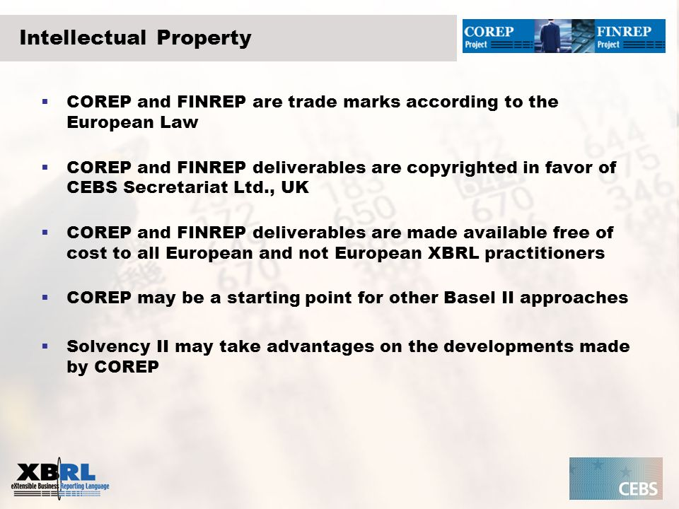 Intellectual Property COREP and FINREP are trade marks according to the European Law COREP and FINREP deliverables are copyrighted in favor of CEBS Se