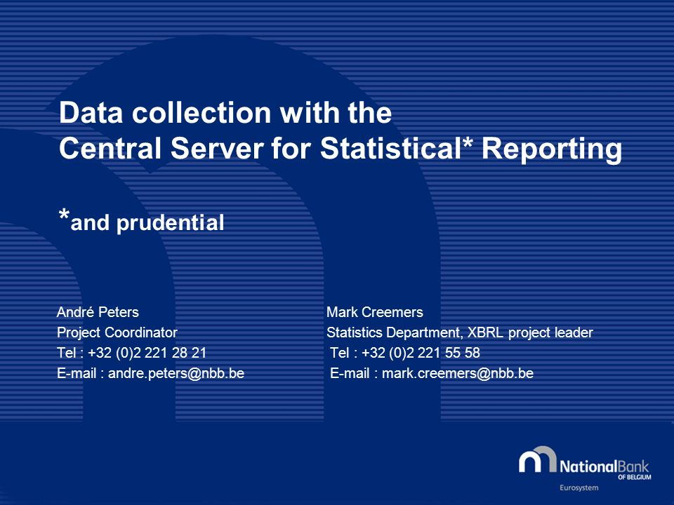 Data collection with the Central Server for Statistical* Reporting * and prudential André PetersMark Creemers Project CoordinatorStatistics Department
