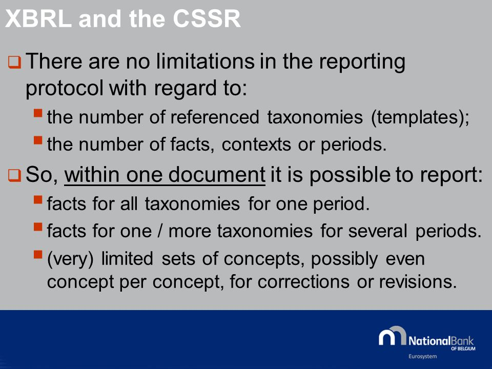 © National Bank of Belgium There are no limitations in the reporting protocol with regard to: the number of referenced taxonomies (templates); the num