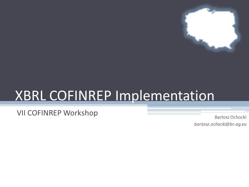 XBRL COFINREP Implementation VII COFINREP Workshop Bartosz Ochocki bartosz.ochocki@br-ag.eu