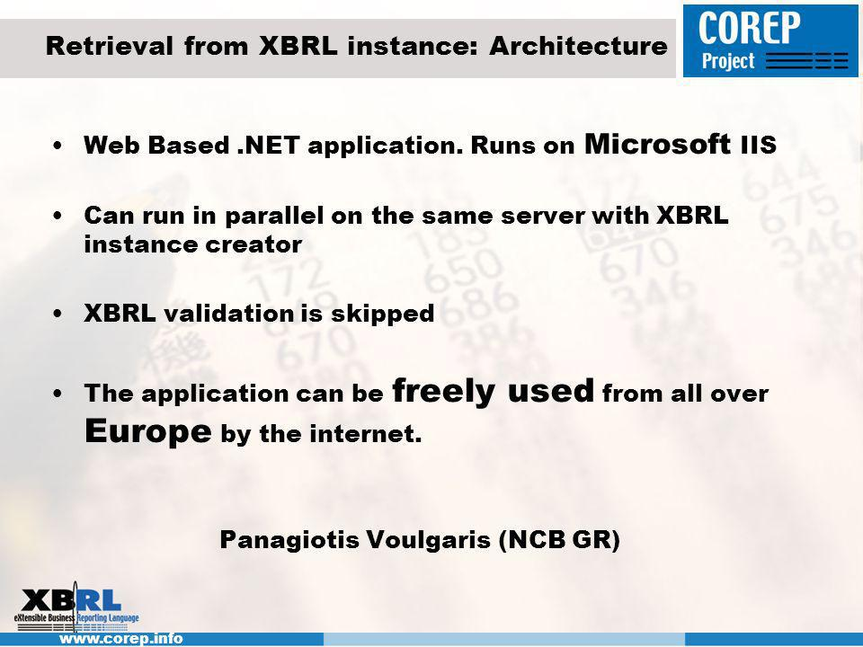 www.corep.info Retrieval from XBRL instance: Architecture Web Based.NET application. Runs on Microsoft IIS Can run in parallel on the same server with