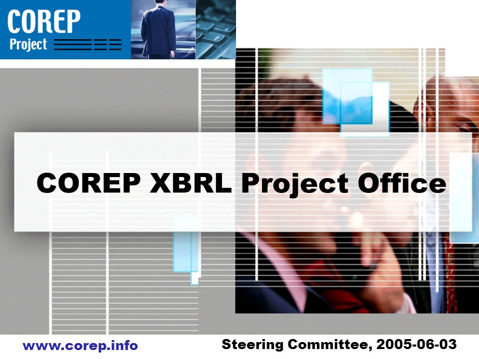 www.corep.info COREP XBRL Project Office Steering Committee, 2005-06-03