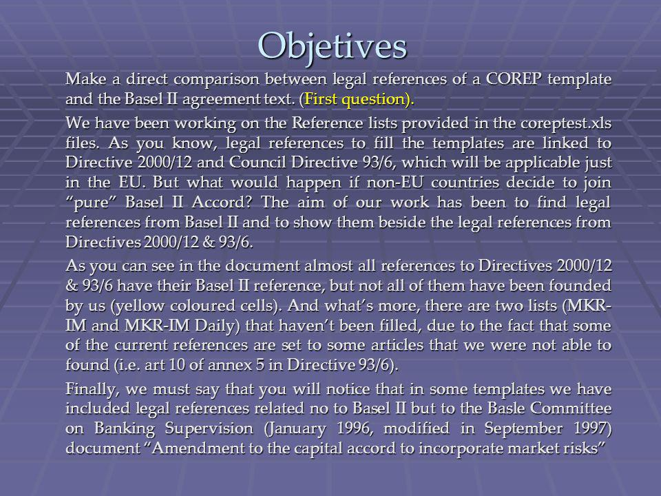 Objetives Make a direct comparison between legal references of a COREP template and the Basel II agreement text.
