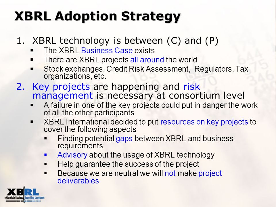 XBRL Adoption Strategy 1.XBRL technology is between (C) and (P) The XBRL Business Case exists There are XBRL projects all around the world Stock excha