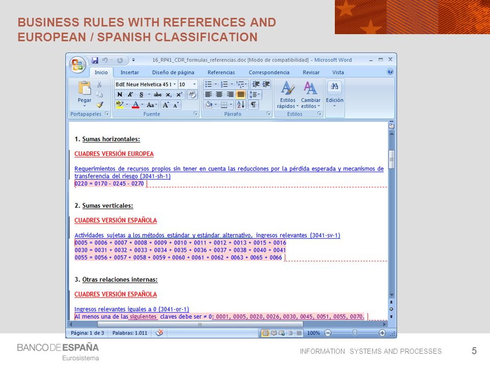 INFORMATION SYSTEMS AND PROCESSES INTERMEDIATE FORMULA FORMAT Not convenient formula editors available when we started Intermediate XML format as temporal alternative to graphical editor Properties of the intermediate XML format: - Based on a XML Schema definition - Uses only a subset of the Formulae specification - Simplifies Xlink Syntax We designed an intermediate XML format and developed XSLT transformations to obtain the final linkbase: - Isolates us from changes in the syntax of the specification -Takes care of default values -Takes care of style guide issues But: -It doesnt check Xpath expressions - It doesnt check missing variables or name mistakes - Error detection quite limited We used Fujitsus taxonomy editor to help debugging 6