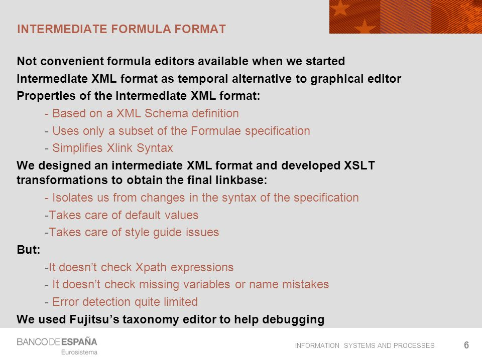 INFORMATION SYSTEMS AND PROCESSES INTERMEDIATE FORMULA FORMAT Not convenient formula editors available when we started Intermediate XML format as temp