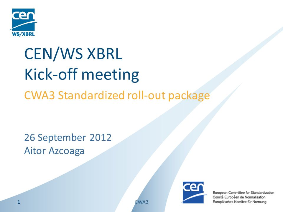 26 September 2012 Aitor Azcoaga CEN/WS XBRL Kick-off meeting CWA3 Standardized roll-out package 1CWA3