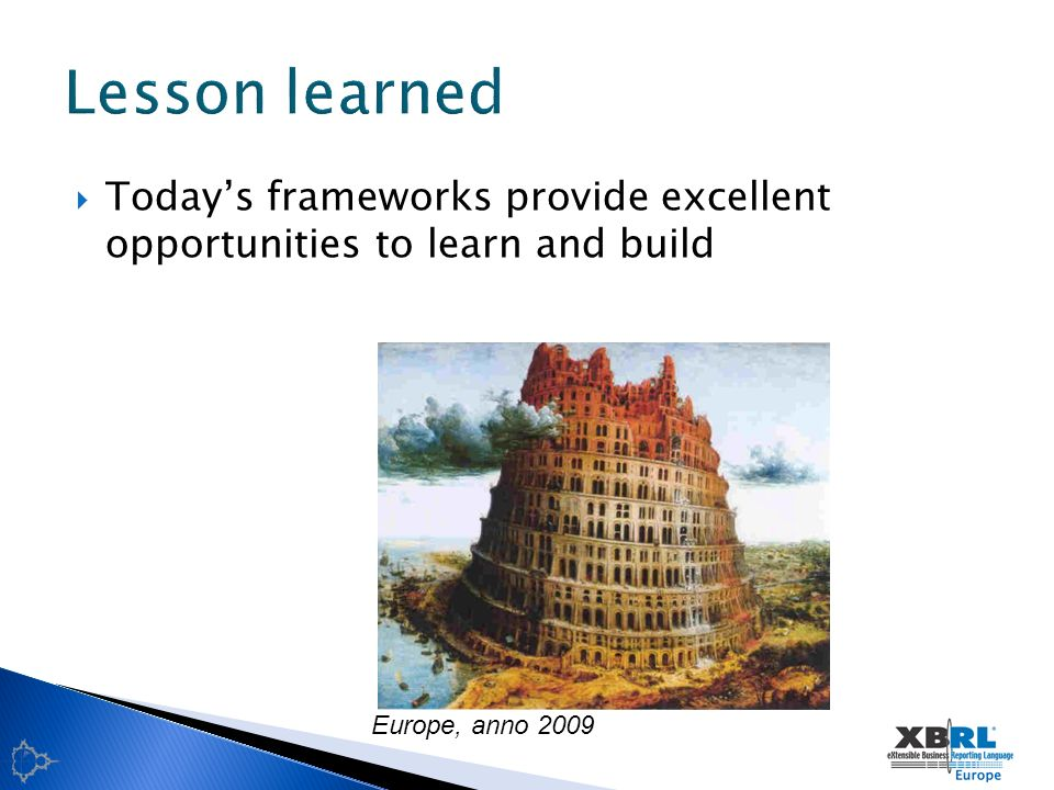 Todays frameworks provide excellent opportunities to learn and build Europe, anno 2009