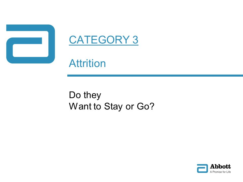 CATEGORY 3 Attrition Do they Want to Stay or Go?