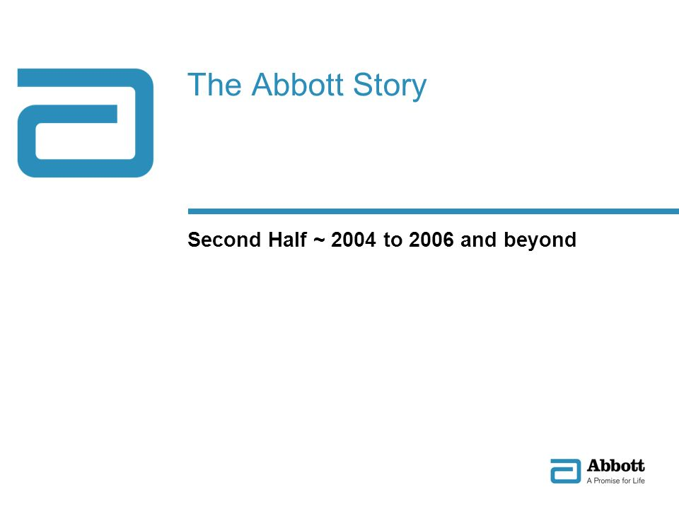 The Abbott Story Second Half ~ 2004 to 2006 and beyond