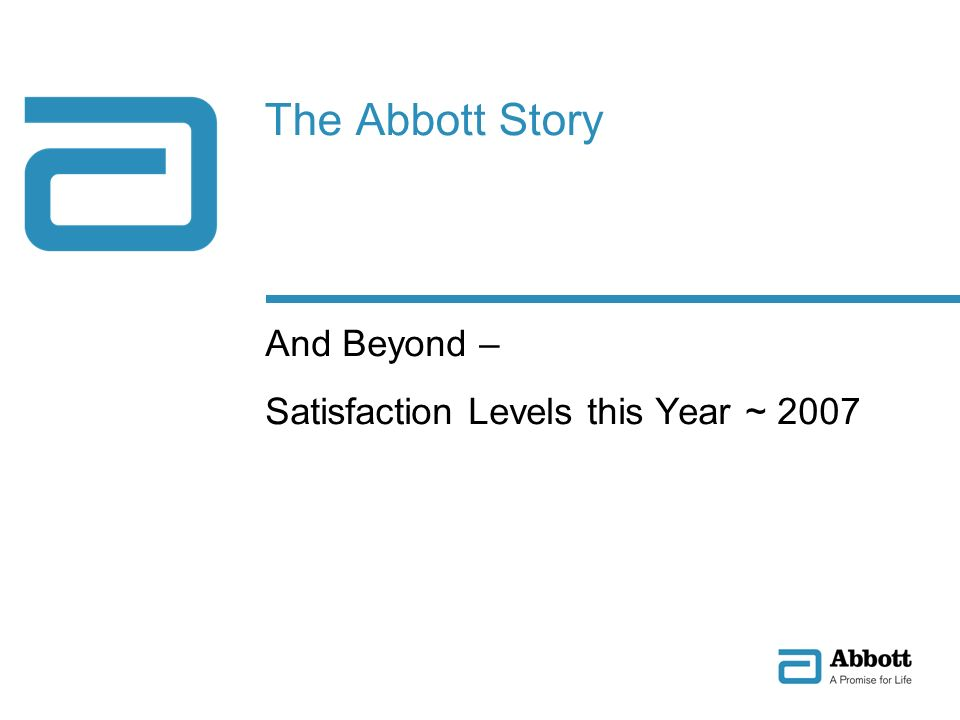 The Abbott Story And Beyond – Satisfaction Levels this Year ~ 2007