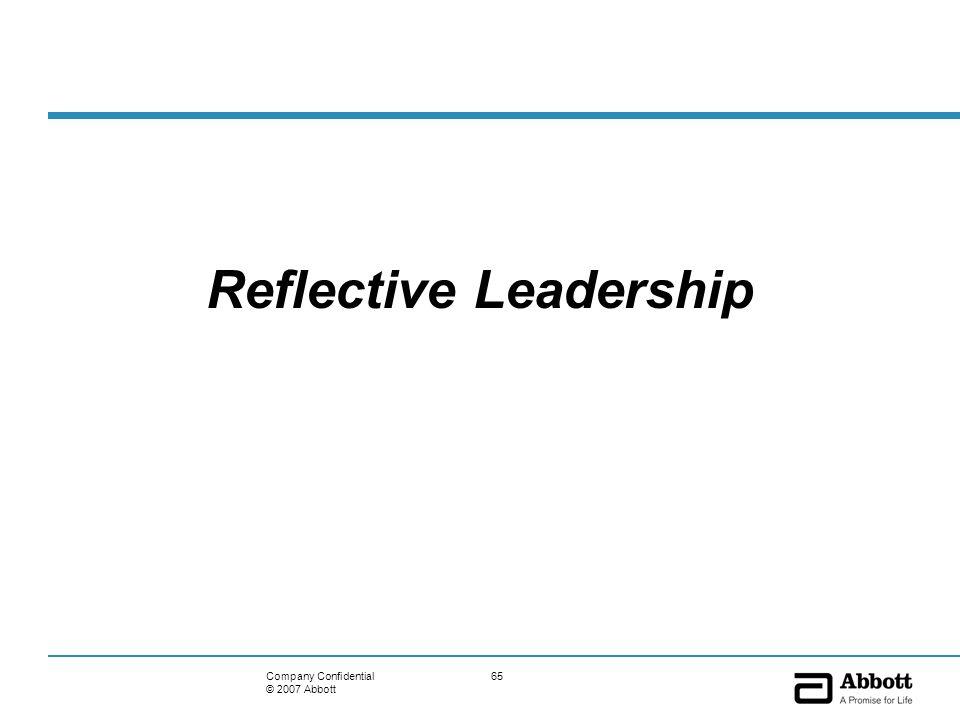 65Company Confidential © 2007 Abbott Reflective Leadership