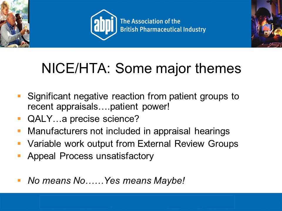 NICE/HTA: Some major themes Significant negative reaction from patient groups to recent appraisals….patient power.