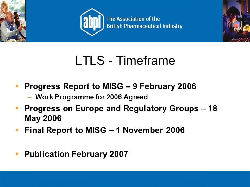 LTLS - Timeframe Progress Report to MISG – 9 February 2006 –Work Programme for 2006 Agreed Progress on Europe and Regulatory Groups – 18 May 2006 Final Report to MISG – 1 November 2006 Publication February 2007