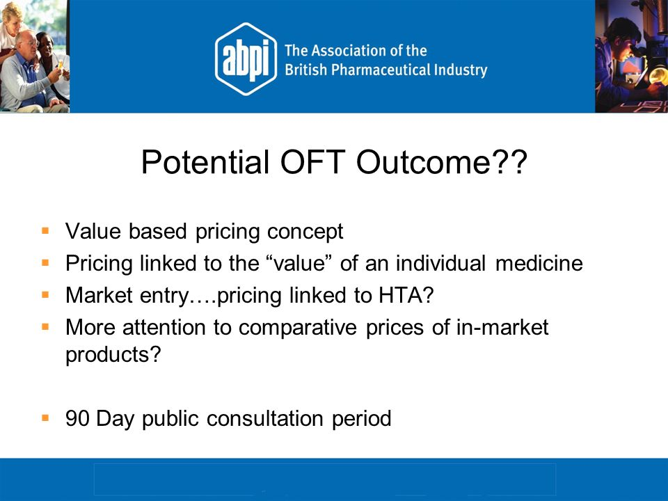 Potential OFT Outcome?? Value based pricing concept Pricing linked to the value of an individual medicine Market entry….pricing linked to HTA? More at