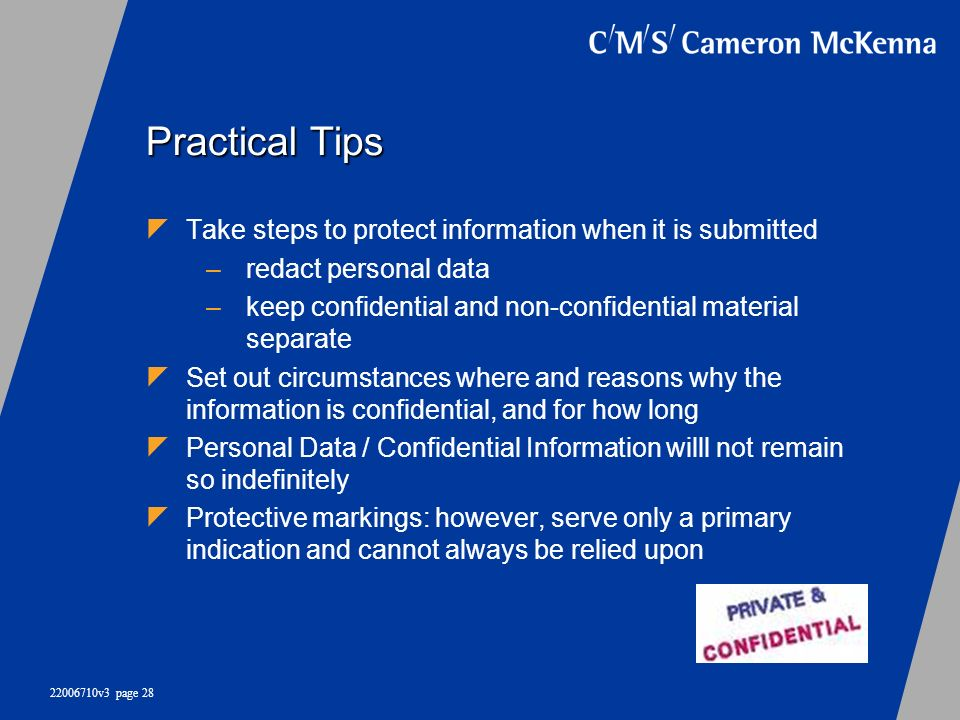 22006710v3 page 28 Practical Tips Take steps to protect information when it is submitted –redact personal data –keep confidential and non-confidential