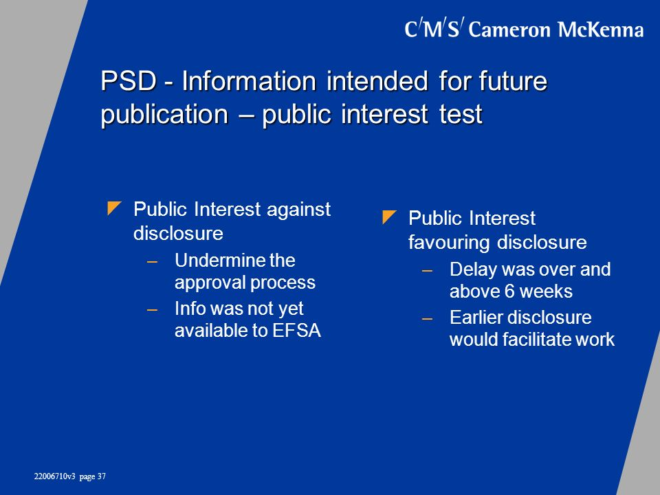 22006710v3 page 37 PSD - Information intended for future publication – public interest test Public Interest favouring disclosure –Delay was over and a